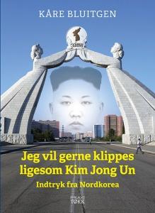 jeg_vil_gerne_klippes_ligesom_kim_jong_un_forside_72dpi